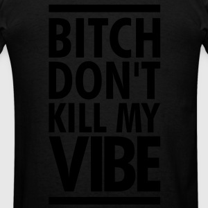 SALE- BITCH DONT KILL MY VIBE Hoodies - Men's T-Shirt