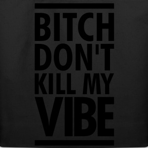 SALE- BITCH DONT KILL MY VIBE Hoodies - Eco-Friendly Cotton Tote