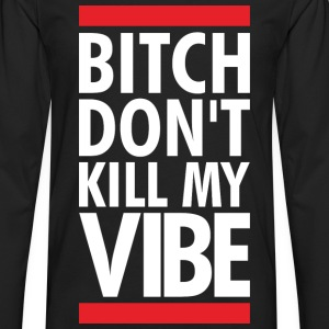 DONT KILL MY VIBE Women's T-Shirts - Men's Premium Long Sleeve T-Shirt