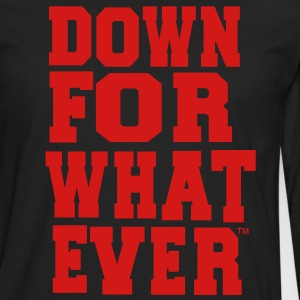 DOWN FOR WHATEVER Hoodies - Men's Premium Long Sleeve T-Shirt