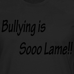 Bullying is Sooo Lame!! Kids Black T-shirt - Men's Premium Long Sleeve T-Shirt