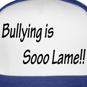 Bullying is Sooo Lame!! 1 in. Buttons - Trucker Cap