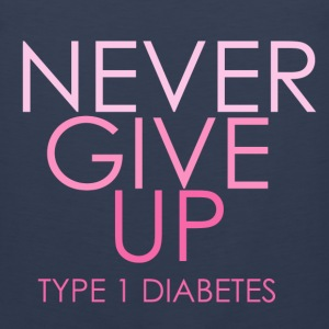 Never Give Up - Type 1 Diabetes- Pink  Women's T-Shirts - Men's Premium Tank