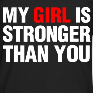my girl is stronger than you - Men's Premium Long Sleeve T-Shirt