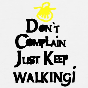 Don't complain just keep walking Water Bottle - Men's Premium T-Shirt