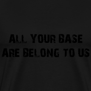 All your base are belong to us - Men's Premium T-Shirt