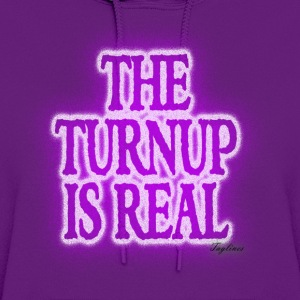 THE TURN UP IS REAL Womens T-Shirts - Women's Hoodie