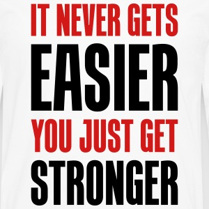it never gets easier - You just get stronger - Men's Premium Long Sleeve T-Shirt