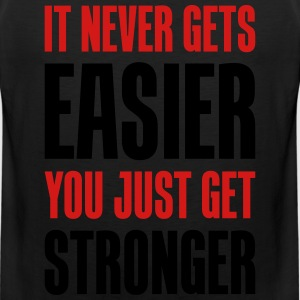 it never gets easier - You just get stronger - Men's Premium Tank