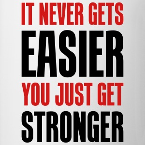 it never gets easier - You just get stronger - Coffee/Tea Mug