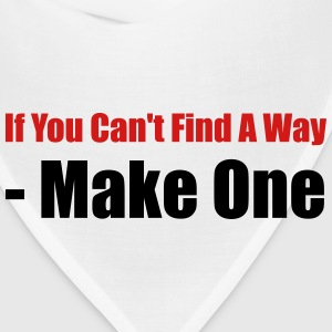 If you can't find a way - Make one - Bandana