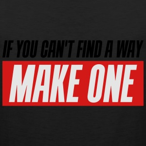 If you can't find a way - Make one - Men's Premium Tank