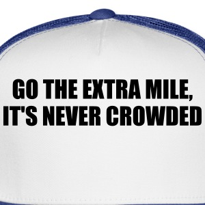 Go the extra mile, it's never crowded - Trucker Cap