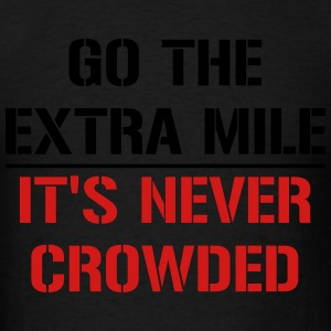 Go the extra mile, it's never crowded - Men's T-Shirt