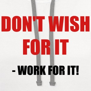 Don't wish for it - Work for it! - Contrast Hoodie