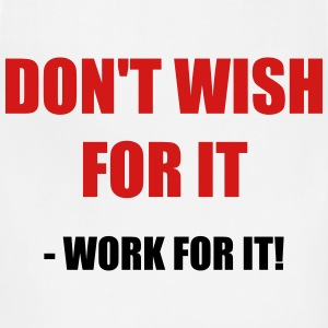 Don't wish for it - Work for it! - Adjustable Apron