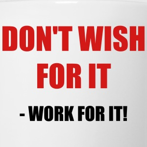 Don't wish for it - Work for it! - Coffee/Tea Mug