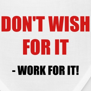 Don't wish for it - Work for it! - Bandana
