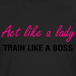 Act like a lady - Train like a boss - Men's Premium Long Sleeve T-Shirt