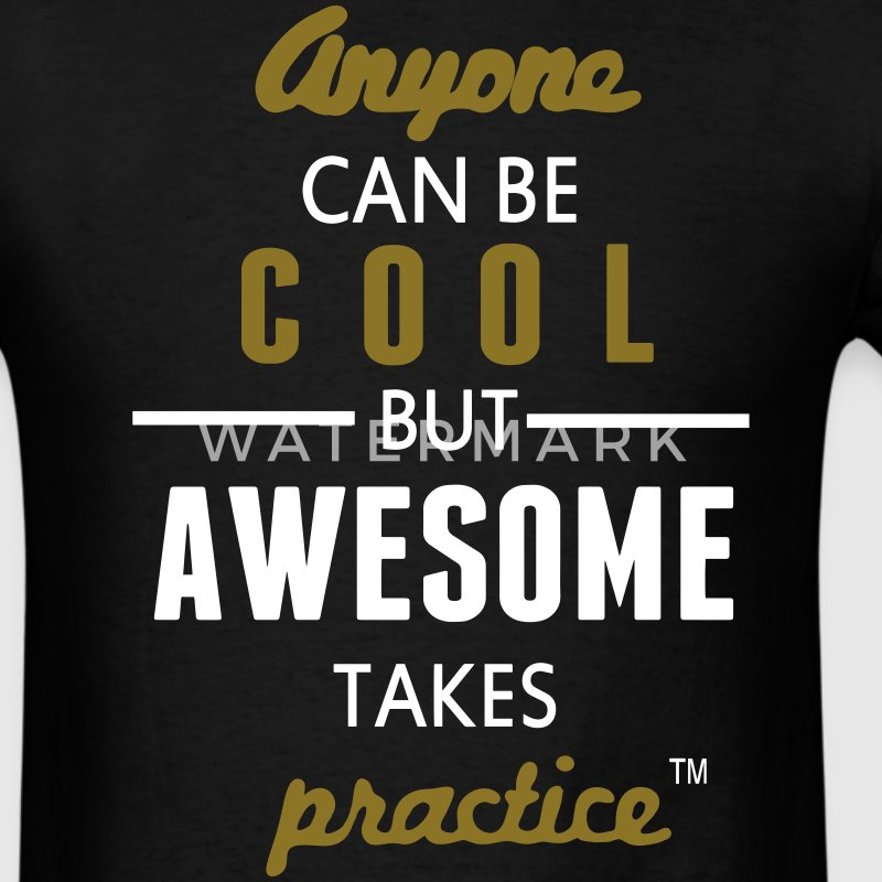 Anyone Can Be COOL But AWESOME Takes Practice T-Shirts - Men's T-Shirt