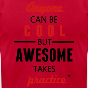 Anyone Can Be COOL But AWESOME Takes Practice Hoodies - Men's T-Shirt by American Apparel