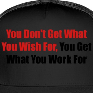 You don't get what you wish for, you get what ... - Trucker Cap