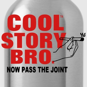 COOL STORY BRO NOW PASS THE JOINT T-Shirts - Water Bottle