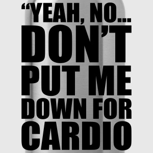 Don't Put Me Down For Cardio T-Shirts - Water Bottle