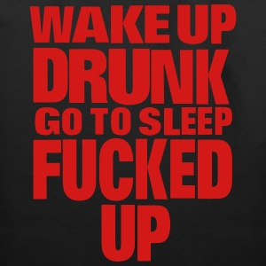 WAKE UP DRUNK go to sleep FUCKED UP T-Shirts - Eco-Friendly Cotton Tote