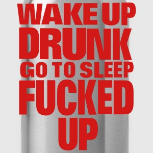 WAKE UP DRUNK go to sleep FUCKED UP T-Shirts - Water Bottle