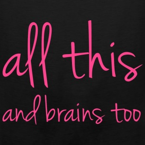 All This And Brains Too - Men's Premium Tank