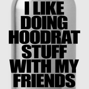 I Like Doing Hoodrat Stuff With My Friends T-Shirts - Water Bottle