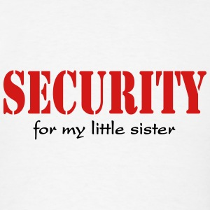 Security for my little sister Tanks - Men's T-Shirt