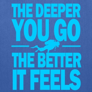 The deeper you go the better it feels - Tote Bag