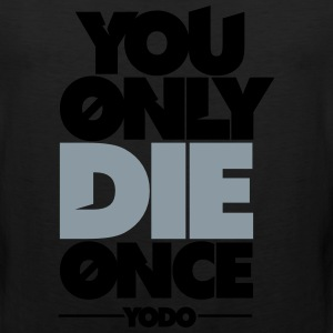 You Only Die Once (YODO) T-Shirts - Men's Premium Tank