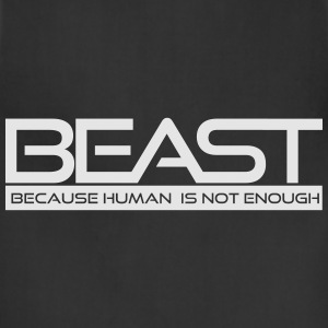 Beast...Because Human is not Enough Women's T-Shirts - Adjustable Apron