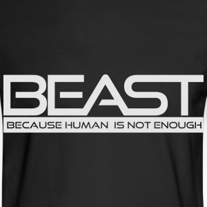 Beast...Because Human is not Enough Women's T-Shirts - Men's Long Sleeve T-Shirt