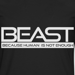 Beast...Because Human is not Enough Women's T-Shirts - Men's Premium Long Sleeve T-Shirt