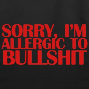 SORRY, I'M ALLERGIC TO BULLSHIT T-Shirts - Eco-Friendly Cotton Tote