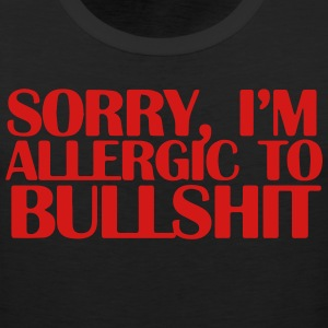 SORRY, I'M ALLERGIC TO BULLSHIT T-Shirts - Men's Premium Tank