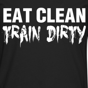 Funny Gym Shirt - Eat Clean Train Dirty - Men's Premium Long Sleeve T-Shirt