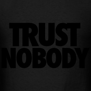 Trust Nobody Hoodies - Men's T-Shirt
