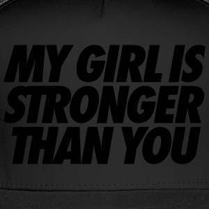 My Girl Is Stronger Than You T-Shirts - Trucker Cap