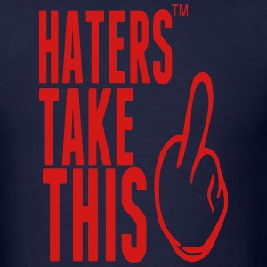 HATERS TAKE THIS Hoodies - Men's T-Shirt