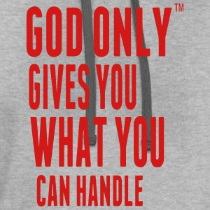 GOD ONLY GIVES YOU WHAT YOU CAN HANDLE T-Shirts - Contrast Hoodie