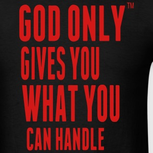 GOD ONLY GIVES YOU WHAT YOU CAN HANDLE Hoodies - Men's T-Shirt