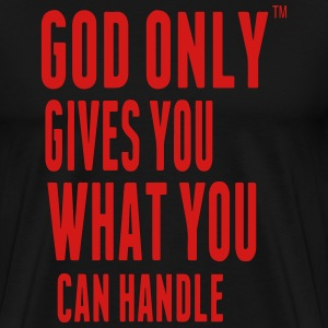 GOD ONLY GIVES YOU WHAT YOU CAN HANDLE Hoodies - Men's Premium T-Shirt