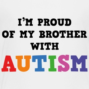 I'm Proud Of My Brother With Autism - Toddler Premium T-Shirt