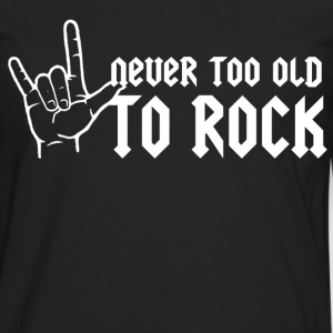 never too old to rock - Men's Premium Long Sleeve T-Shirt