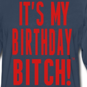 IT'S MY BIRTHDAY BITCH! T-Shirts - Men's Premium Long Sleeve T-Shirt